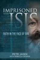 Imprisoned With ISIS: Faith In The Face Of Evil