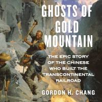 Ghosts of Gold Mountain : The Epic Story of the Chinese Who Built the Transcontinental Railroad
