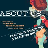 About Us: Essays From the New York Times' Disability Series