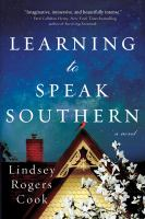 Learning to speak southern : a novel