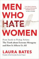 Men who hate women : from incels to pickup artists : the truth about extreme misogyny and how it affects us all