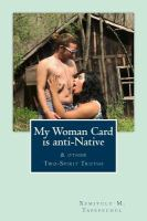 My Woman Card Is Anti-native & Other Two-spirit Truths: A Book of Haikus, Sonnets, and Free Verse Poems
