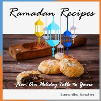 Ramadan recipes : from our holiday table to yours