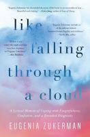 Like Falling Through A Cloud: A Lyrical Memoir of Coping With Forgetfulness, Confusion, and A Dreaded Diagnosis