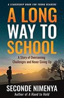 A Long Way to School: A Story of Overcoming Challenges and Never Giving up : A Leadership Book for Young Readers