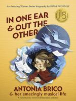 IN ONE EAR AND OUT THE OTHER: ANTONIA BRICO AND HER AMAZINGLY MUSICAL LIFE