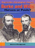 Burke and Wills - Heroes or Fools?
