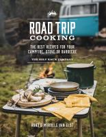 ROAD TRIP COOKING : THE BEST RECIPES FOR YOUR CAMPFIRE, STOVE OR BARBECUE