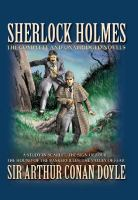 Sherlock Holmes, the Complete and Unabridged Novels