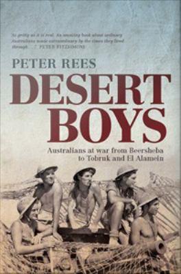 Desert Boys [electronic resource] : Australians at war from Beersheba to Tobruk and El Alamein.