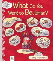 What Do You Want To Be, Brian?