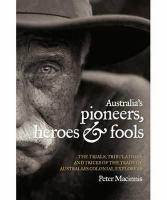 Australia's Pioneers, Heroes and Fools