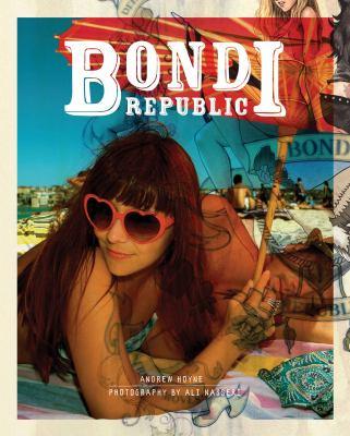 Bondi republic / Andrew Hoyne ; photography by Ali Nasseri.