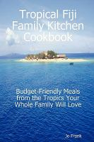 Tropical Fiji Family Kitchen Cookbook
