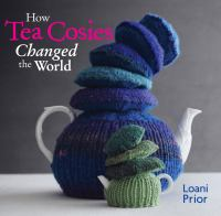 How Tea Cosies Changed The World