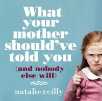 What your Mother Should've Told You and Nobody Else Will