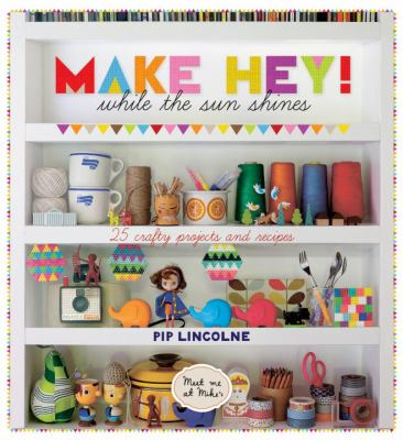 Make Hey While the Sun Shines: 25 Crafty Projects and Recipes cover