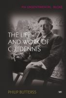 The unsentimental bloke: the life and work of C J Dennis