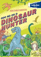 Not-for-parents How to Be A Dinosaur Hunter