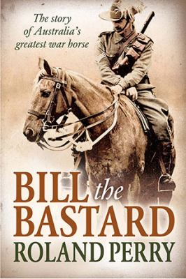 Bill the Bastard [electronic resource] : The story of Australia's greatest war horse.