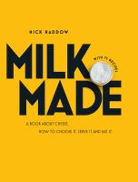 Milk. Made.: A Book About Cheese.