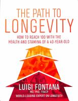 The path to longevity : how to reach 100 with the health and stamina of a 40-year-old