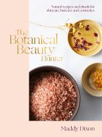 The botanical beauty hunter : natural recipes and rituals for skincare, haircare and cosmetics