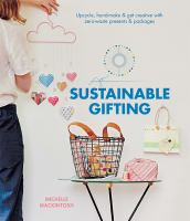 Sustainable gifting : upcycle, hand-make & get creative with zero-waste presents & packages