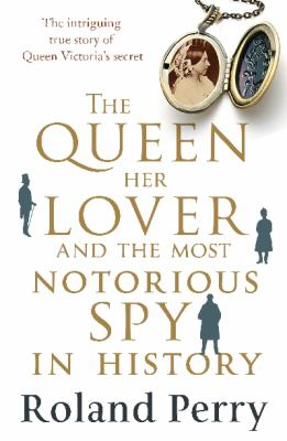 Cover image for The Queen, Her Lover and the Most Notorious Spy in History