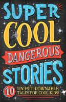 Super Cool Dangerous Stories