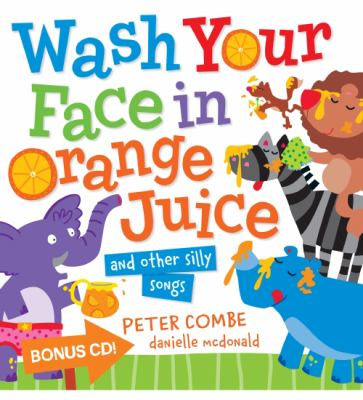 "Book Cover - Wash your face in orange juice : and other silly songs "" title=""View this item in the library catalogue"
