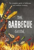 The barbecue guide : the complete guide to barbecues and outdoor cooking