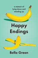 Happy Endings: A Memoir Of Lying Down And Standing Up