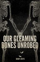 Our Gleaming Bones Unrobed