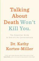 Talking about death won't kill you : the essential guide to end-of-life conversations