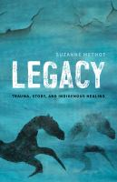 Legacy : trauma, story, and Indigenous healing
