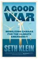 A good war : mobilizing Canada for the climate emergency