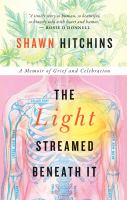 Light Streamed Beneath It : A Memoir of Grief and Celebration