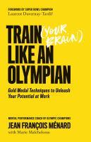 Train (your Brain) Like An Olympian by Jean François Ménard