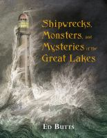 Shipwrecks, Monsters, and Mysteries of the Great Lakes