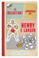 The Reluctant Journal of Henry K. Larsen (who Is Only Writing This Because His Therapist Said He Had To, Which Stinks)