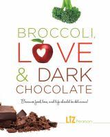 Broccoli, Love & Dark Chocolate