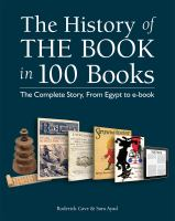 The History of the Book in 100 Books : the Complete Story, From Egypt to EBook