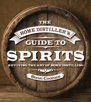 The Home Distiller's Guide to Spirits