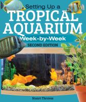 Setting up A Tropical Aquarium Week-by-week