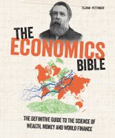 The Economics Bible: The Definitive Guide To The Science Of Wealth, Money And World Finance