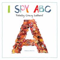 I Spy ABC : Totally Crazy Letters!