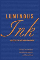 Luminous ink : writers on writing in Canada