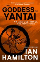 The Goddess of Yantai : An Ava Lee Novel: The Triad Years.