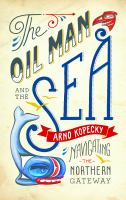 The Oil Man and the Sea
